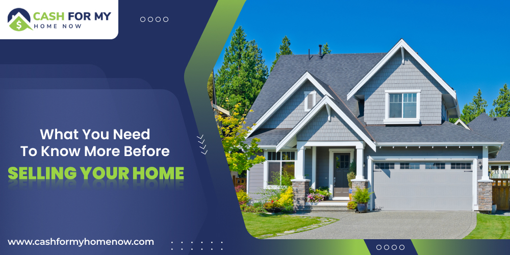 What You Need To Know More Before Selling Your Home